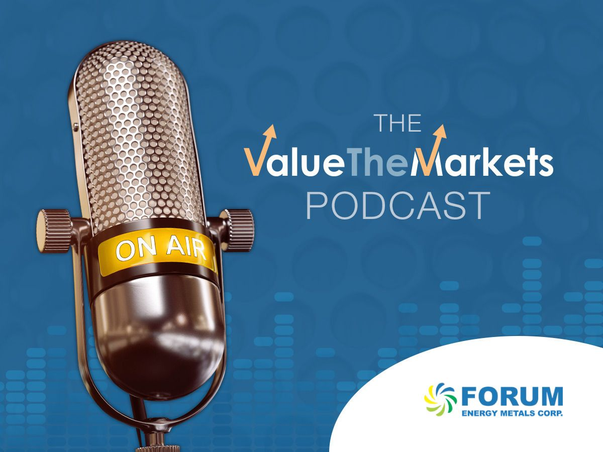 ValueTheMarkets podcast 004: with Forum Energy Metals President and CEO, Rick Mazur (FMC)
