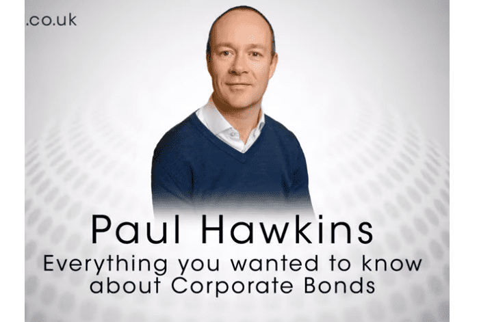 VIDEO: Everything you wanted to know about Corporate Bonds by Paul Hawkins