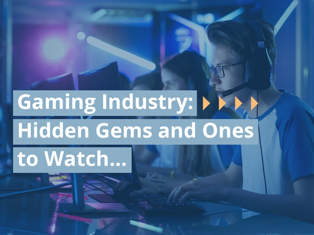Gaming Industry: Hidden Gems and Ones to Watch…