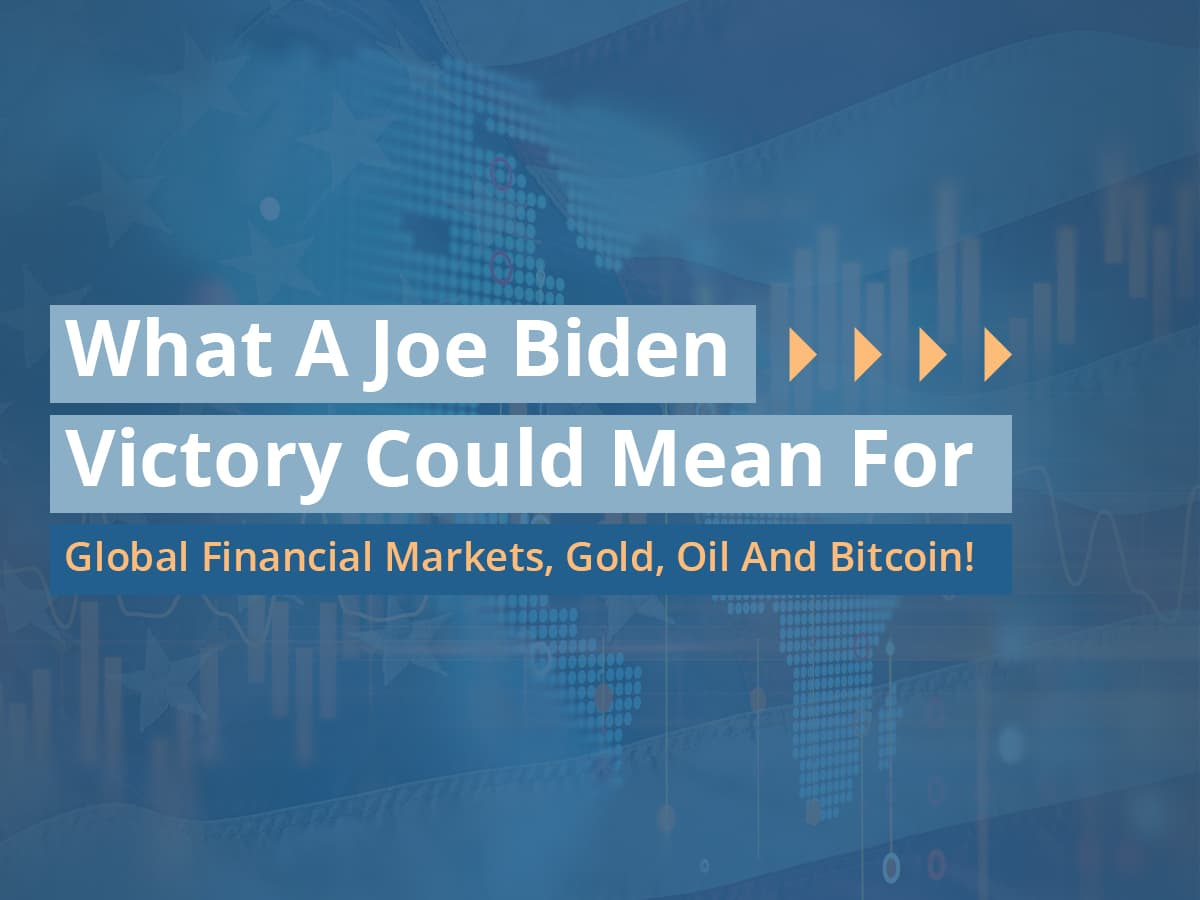 What A Joe Biden Victory Could Mean For Global Financial Markets, Gold, Oil And Bitcoin!