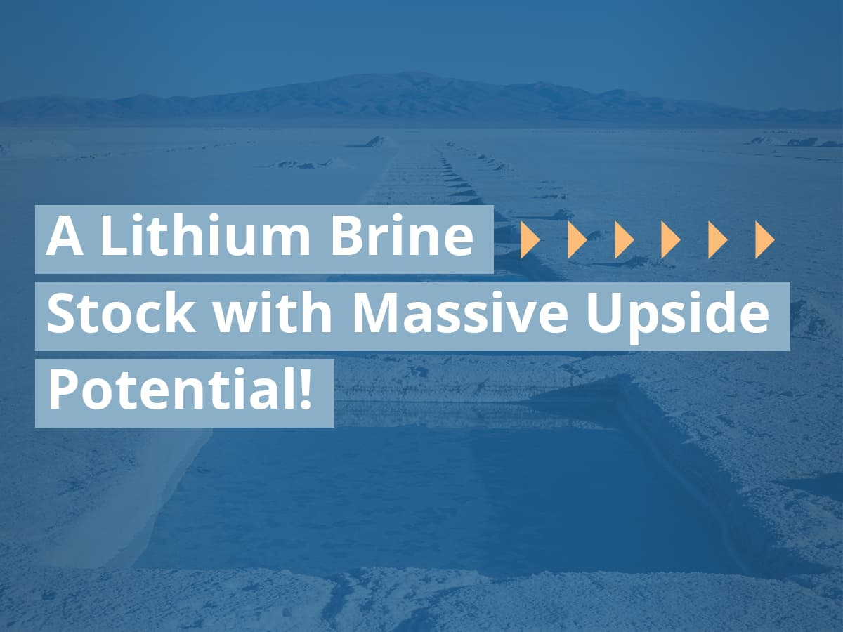 A Lithium Brine Stock with Massive Upside Potential!