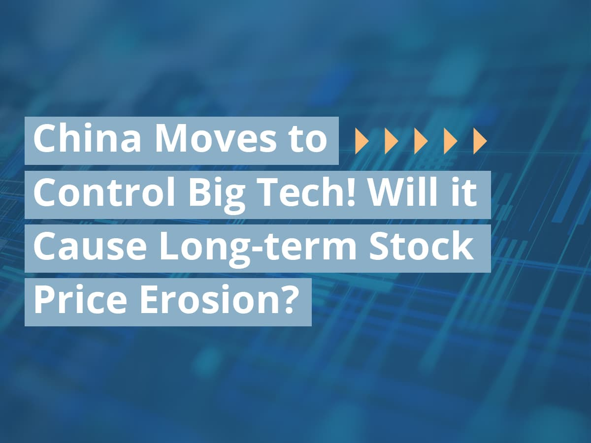 China Moves to Control Big Tech! Will it Cause Long-term Stock Price Erosion?