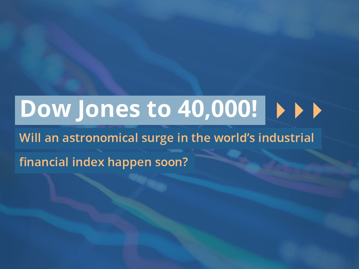 Dow Jones to 40,000! Will an astronomical surge in the world's industrial financial index happen soon?