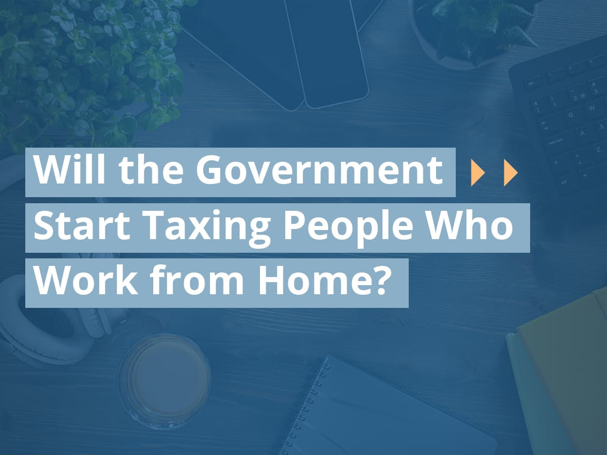 Will the Government Start Taxing People Who Work from Home?