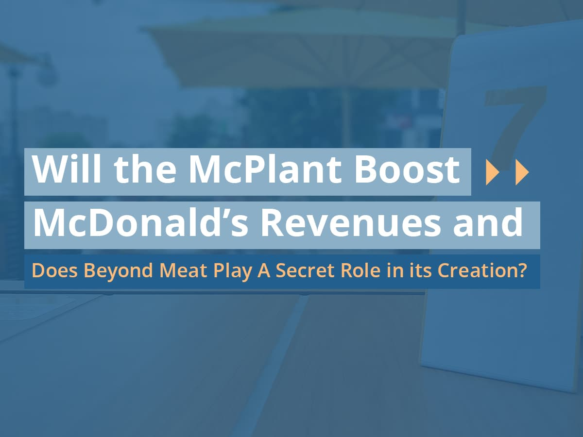 Will the McPlant Boost McDonald's Revenues and Does Beyond Meat Play A Secret Role in its Creation?