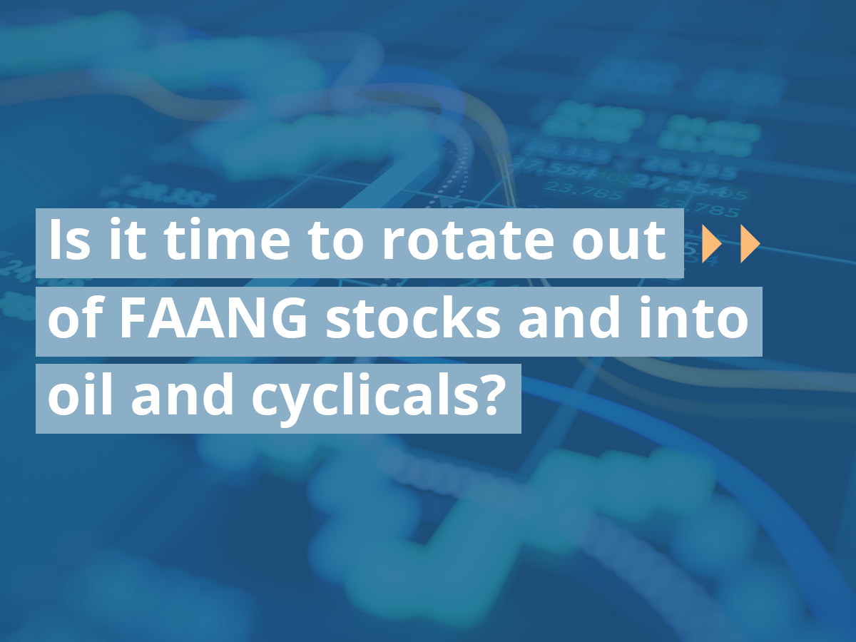 Is it time to rotate out of FAANG stocks and into oil and cyclicals?