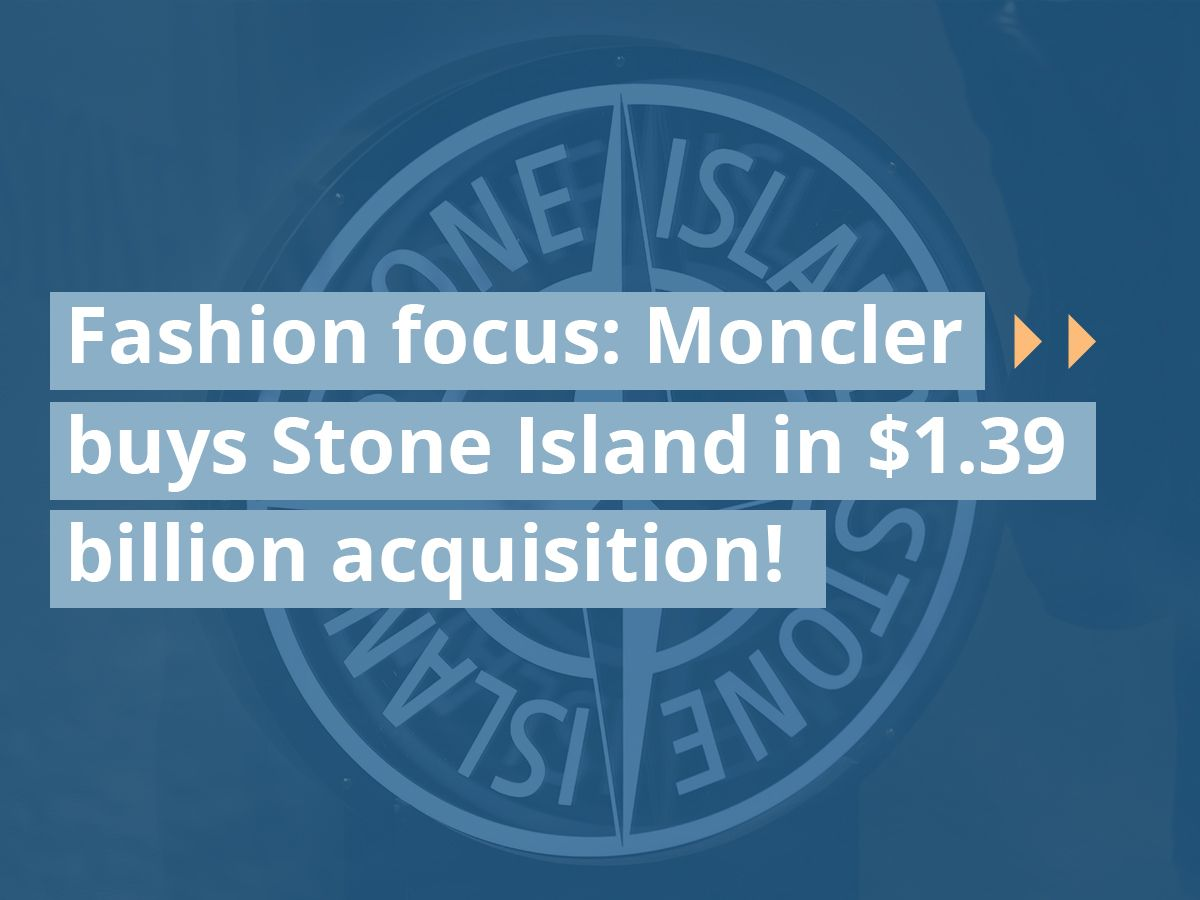 Fashion focus: Moncler buys Stone Island in $1.39 billion acquisition!