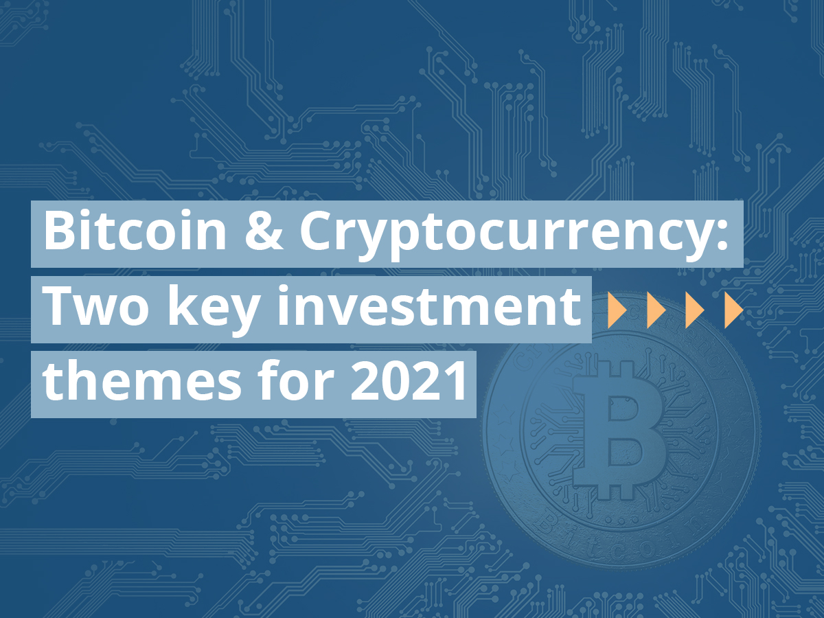 Bitcoin and Cryptocurrency: Two key investment themes for 2021