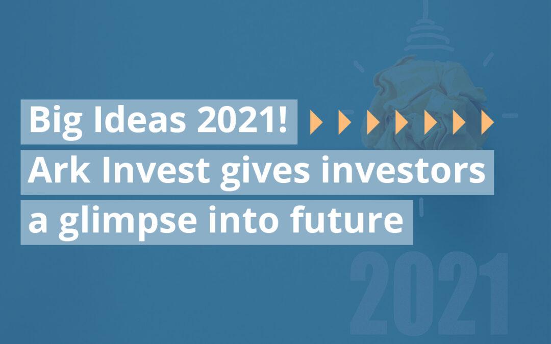 Big Ideas 2021! Ark Invest gives investors a glimpse into future