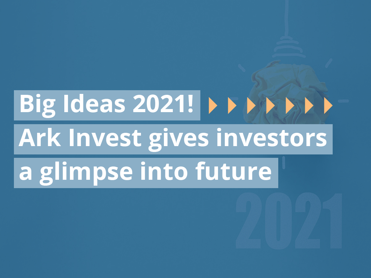 Big Ideas 2021! Ark Invest gives investors a glimpse into future