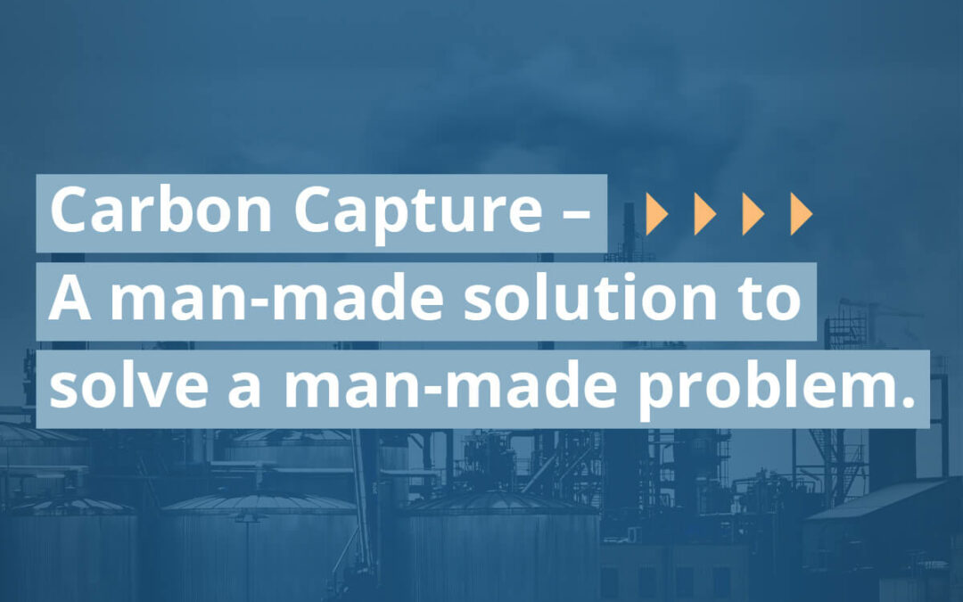 Carbon Capture – A Man-made Solution To Solve A Man-made Problem