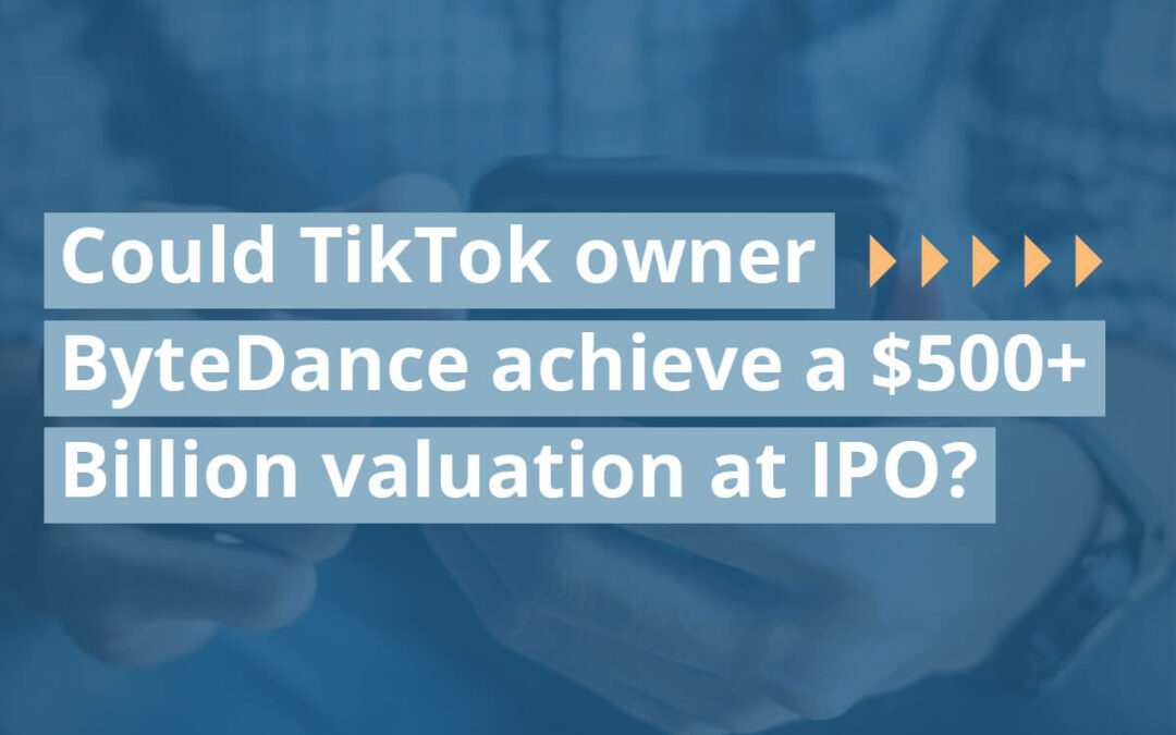 Could TikTok Owner ByteDance Achieve A $500+ Billion Valuation At IPO?
