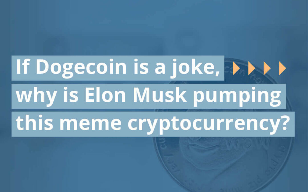 If Dogecoin is a Joke, Why is Elon Musk Pumping This Meme Cryptocurrency?