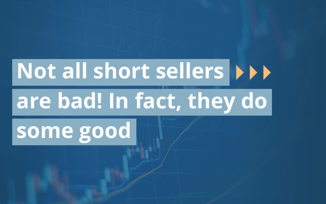 Not All Short Sellers Are Bad! In Fact, They Do Some Good