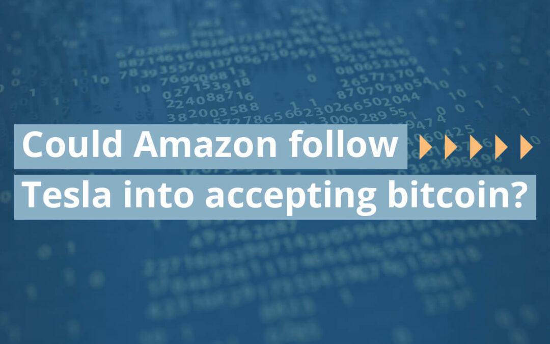 Could Amazon follow Tesla into accepting bitcoin?