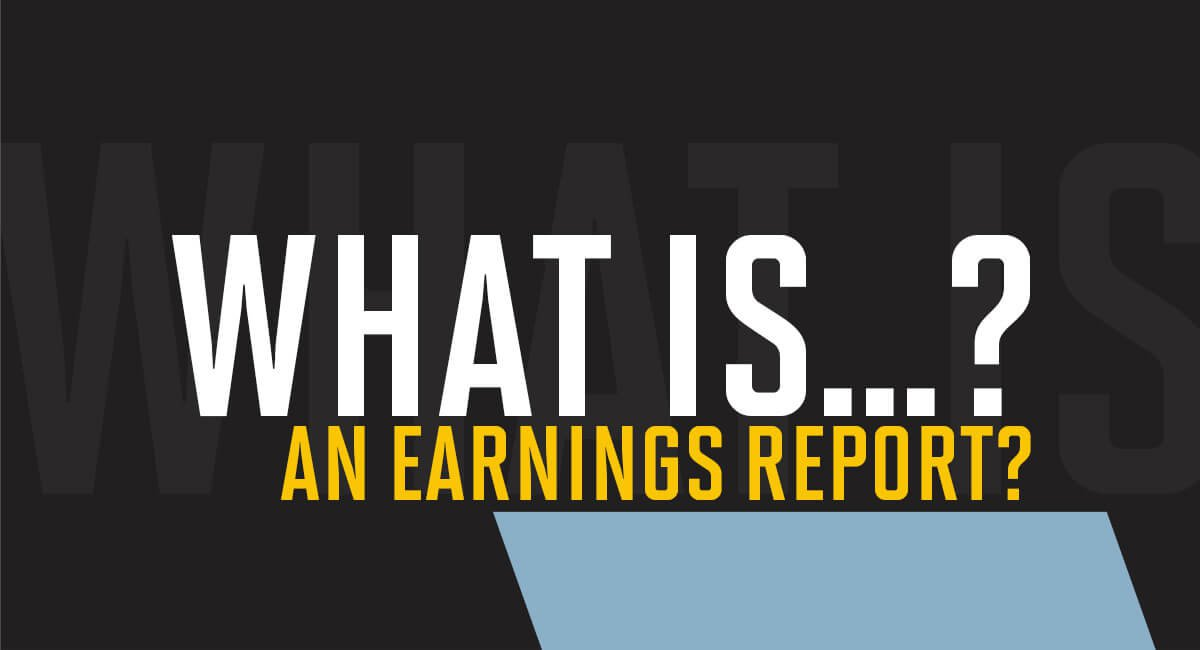 What is an earnings report?