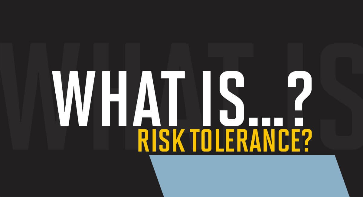 What is risk tolerance?