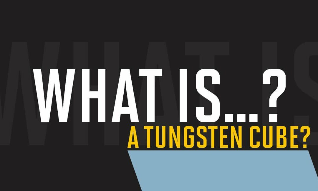 What is the tungsten cube?